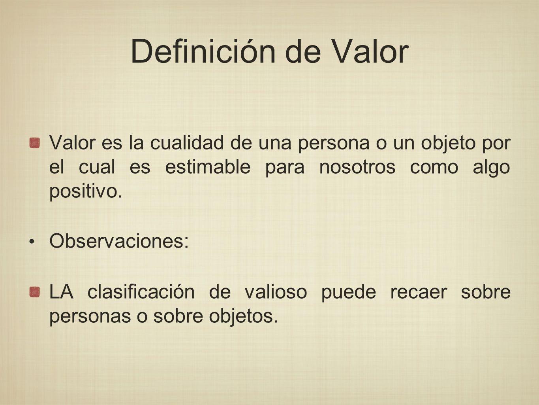 Definición de Valor Valor es la cualidad de una persona o un objeto por el cual es estimable para nosotros como algo positivo.
