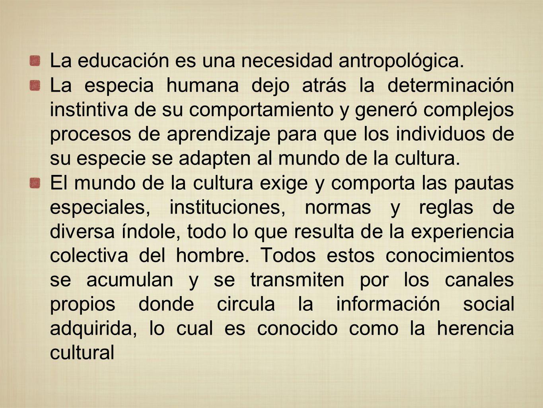 La educación es una necesidad antropológica.