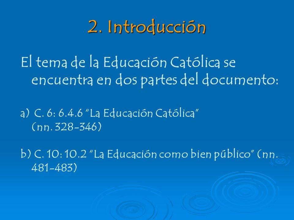 2. Introducción El tema de la Educación Católica se encuentra en dos partes del documento: C. 6: 6.4.6 La Educación Católica