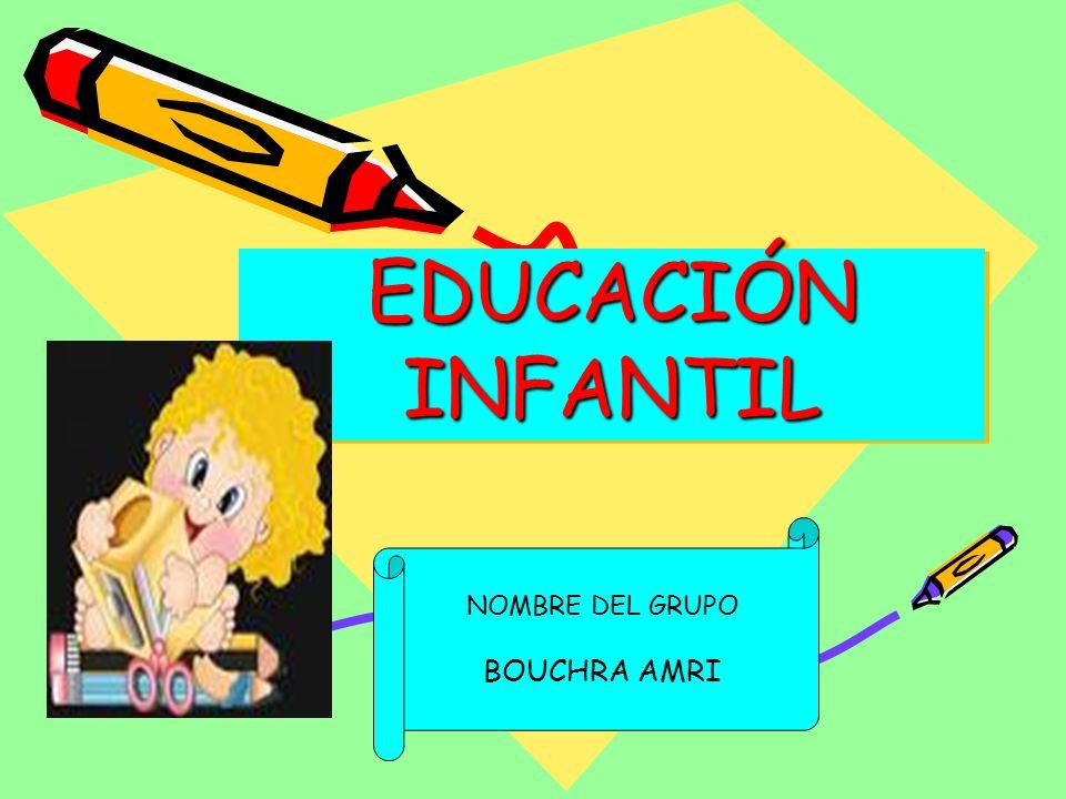 EDUCACIÓN INFANTIL NOMBRE DEL GRUPO BOUCHRA AMRI