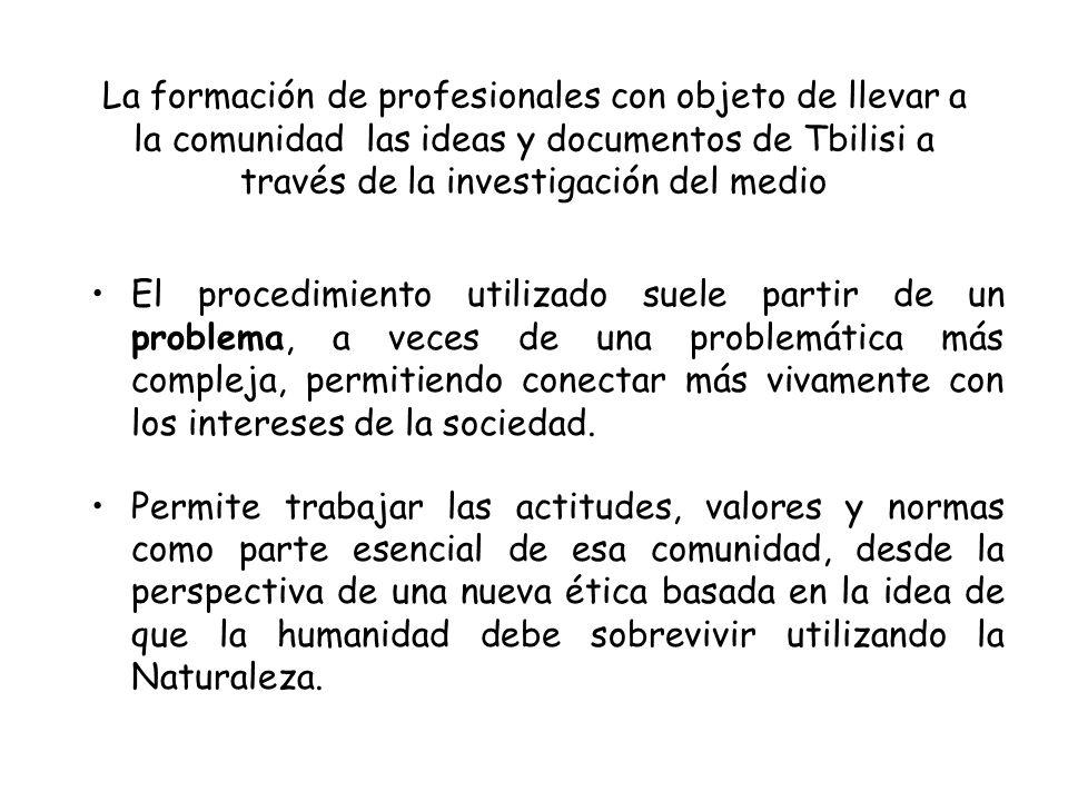La formación de profesionales con objeto de llevar a la comunidad las ideas y documentos de Tbilisi a través de la investigación del medio