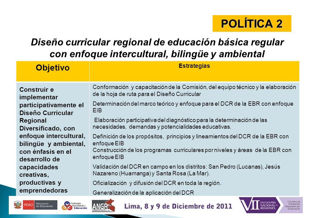 POLÍTICA 2 Diseño curricular regional de educación básica regular con enfoque intercultural, bilingüe y ambiental.