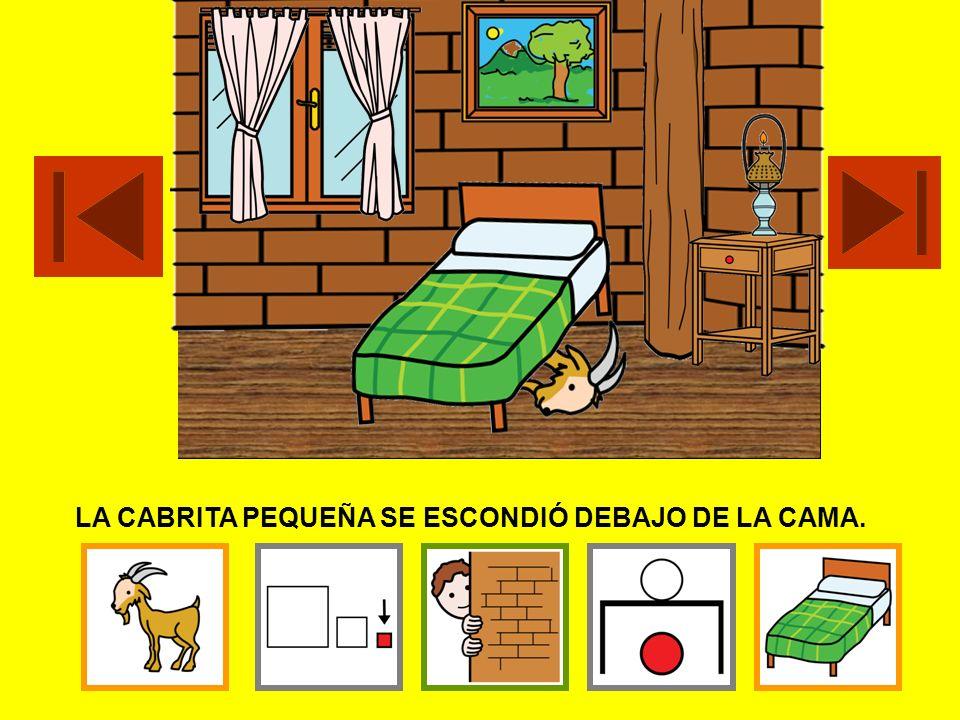 LA CABRITA PEQUEÑA SE ESCONDIÓ DEBAJO DE LA CAMA.