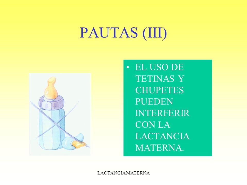 PAUTAS (III) EL USO DE TETINAS Y CHUPETES PUEDEN INTERFERIR CON LA LACTANCIA MATERNA.