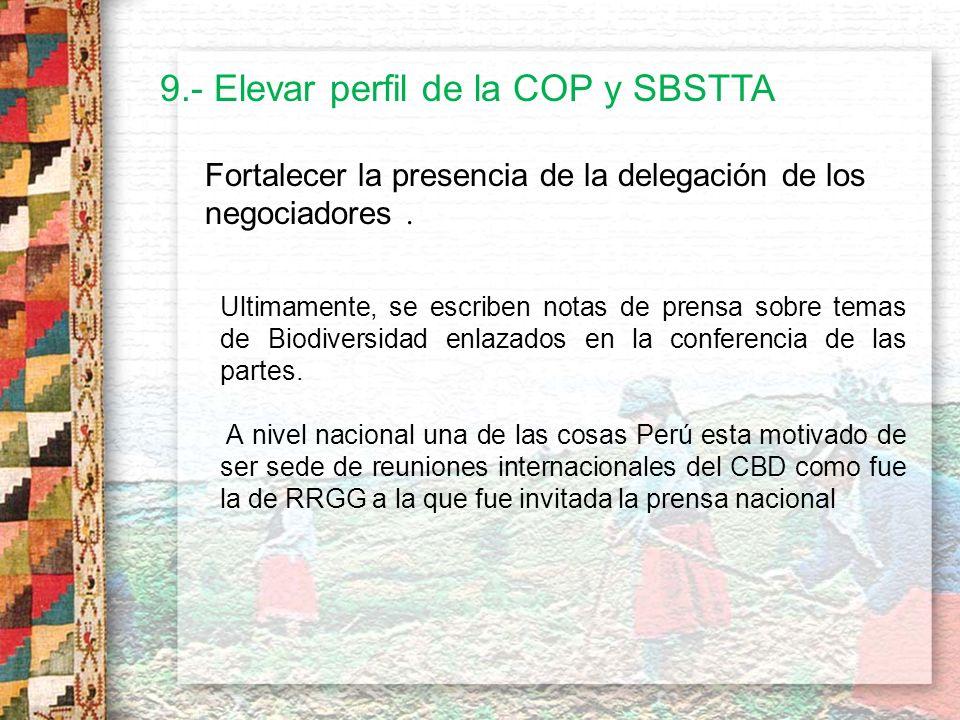 9.- Elevar perfil de la COP y SBSTTA