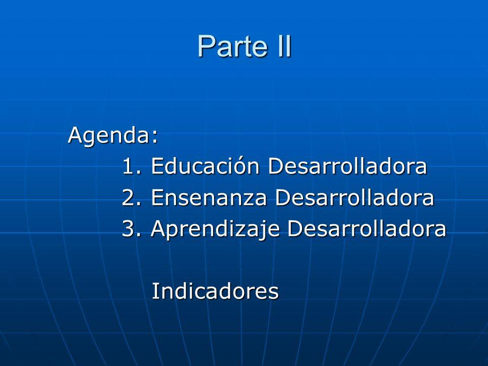 Parte II Agenda: 1. Educación Desarrolladora