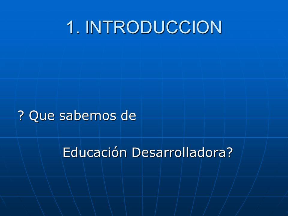 1. INTRODUCCION Que sabemos de Educación Desarrolladora