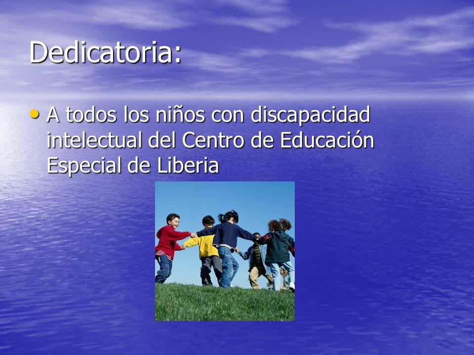 Dedicatoria: A todos los niños con discapacidad intelectual del Centro de Educación Especial de Liberia.