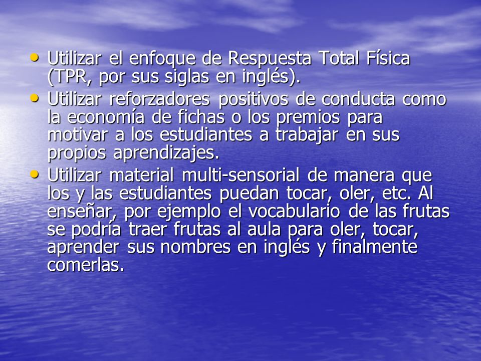 Utilizar el enfoque de Respuesta Total Física (TPR, por sus siglas en inglés).