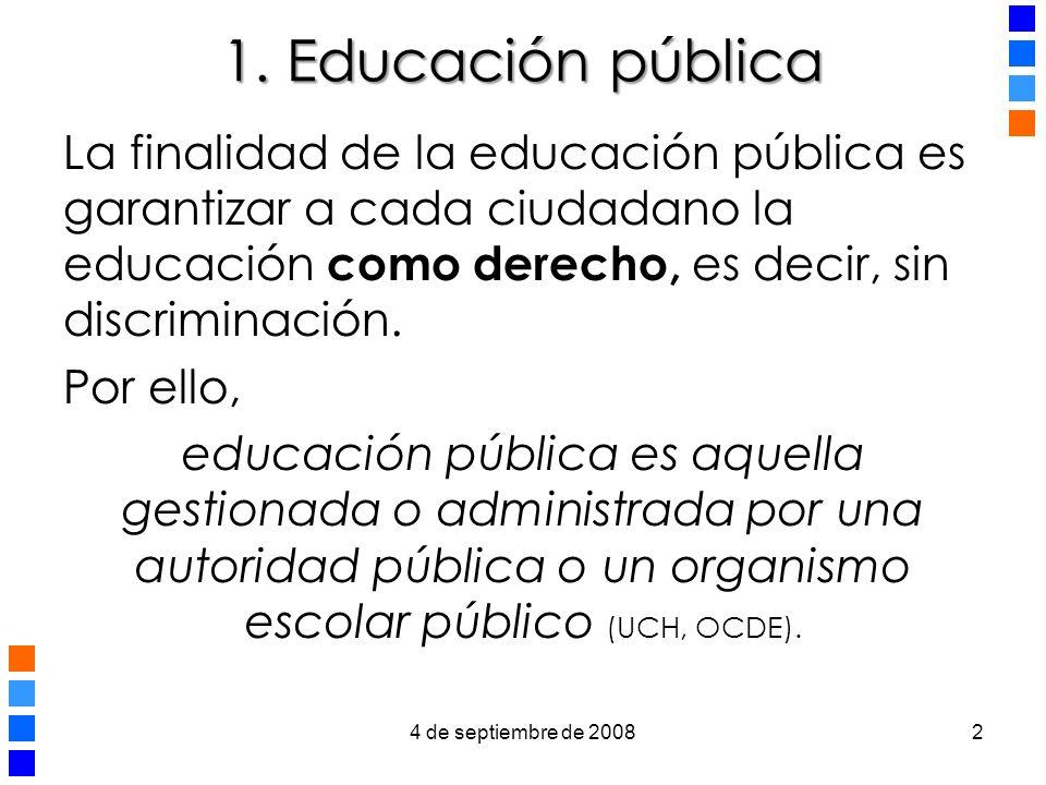 1. Educación pública La finalidad de la educación pública es garantizar a cada ciudadano la educación como derecho, es decir, sin discriminación.