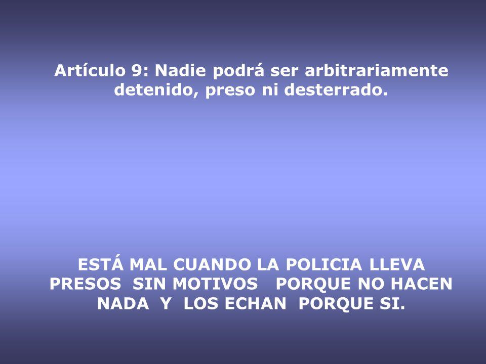 Artículo 9: Nadie podrá ser arbitrariamente detenido, preso ni desterrado.