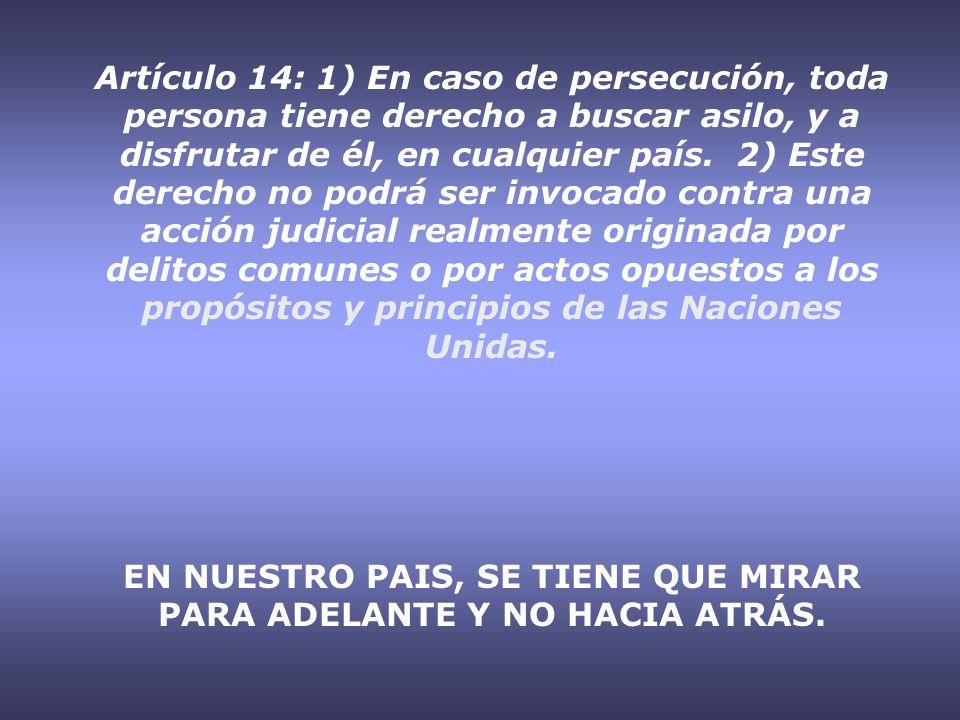 Artículo 14: 1) En caso de persecución, toda persona tiene derecho a buscar asilo, y a disfrutar de él, en cualquier país.