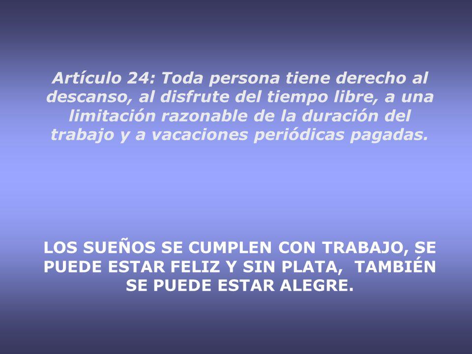 Artículo 24: Toda persona tiene derecho al descanso, al disfrute del tiempo libre, a una limitación razonable de la duración del trabajo y a vacaciones periódicas pagadas.
