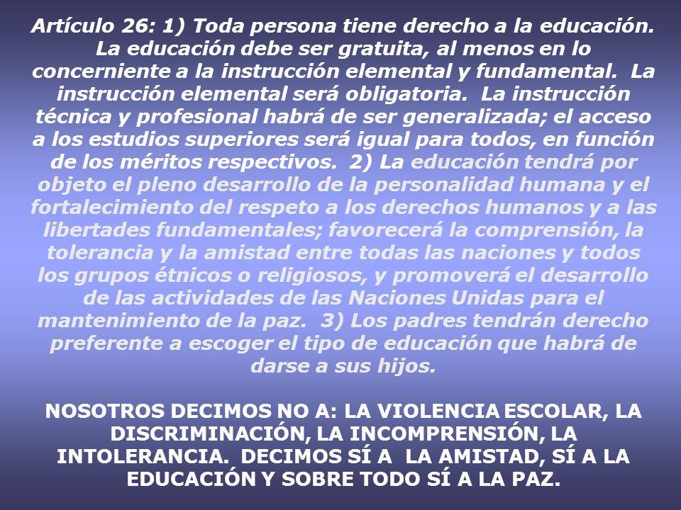 Artículo 26: 1) Toda persona tiene derecho a la educación