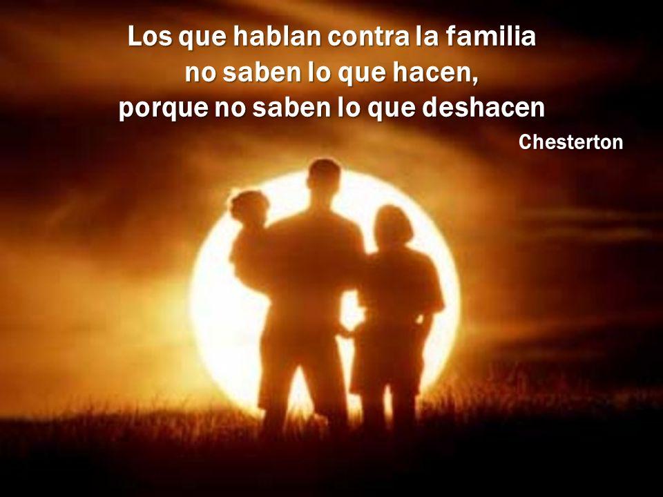 Los que hablan contra la familia no saben lo que hacen, porque no saben lo que deshacen