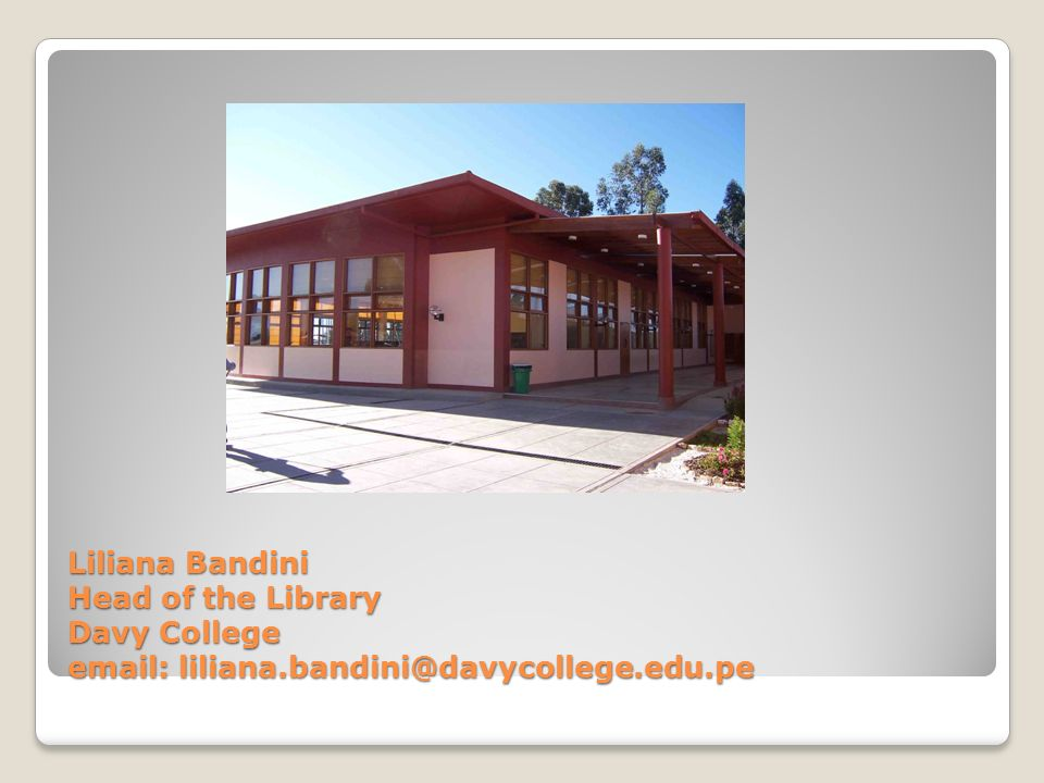 Liliana Bandini Head of the Library Davy College email: liliana