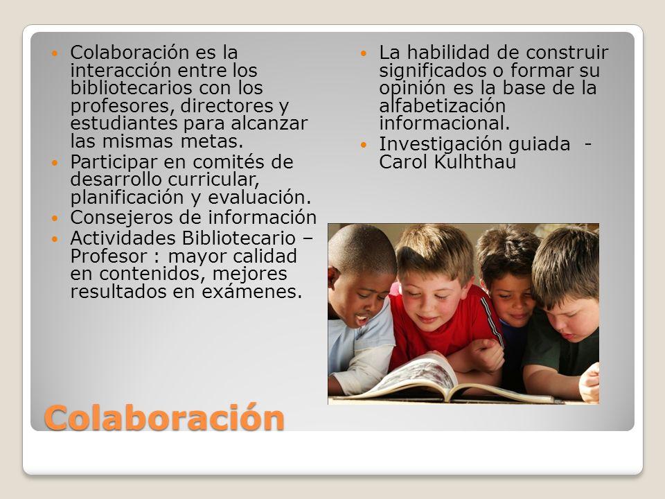 Colaboración es la interacción entre los bibliotecarios con los profesores, directores y estudiantes para alcanzar las mismas metas.