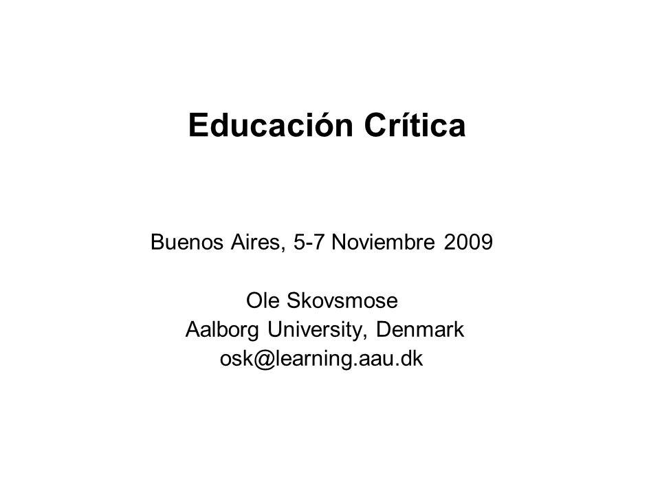 Educación Crítica Buenos Aires, 5-7 Noviembre 2009 Ole Skovsmose
