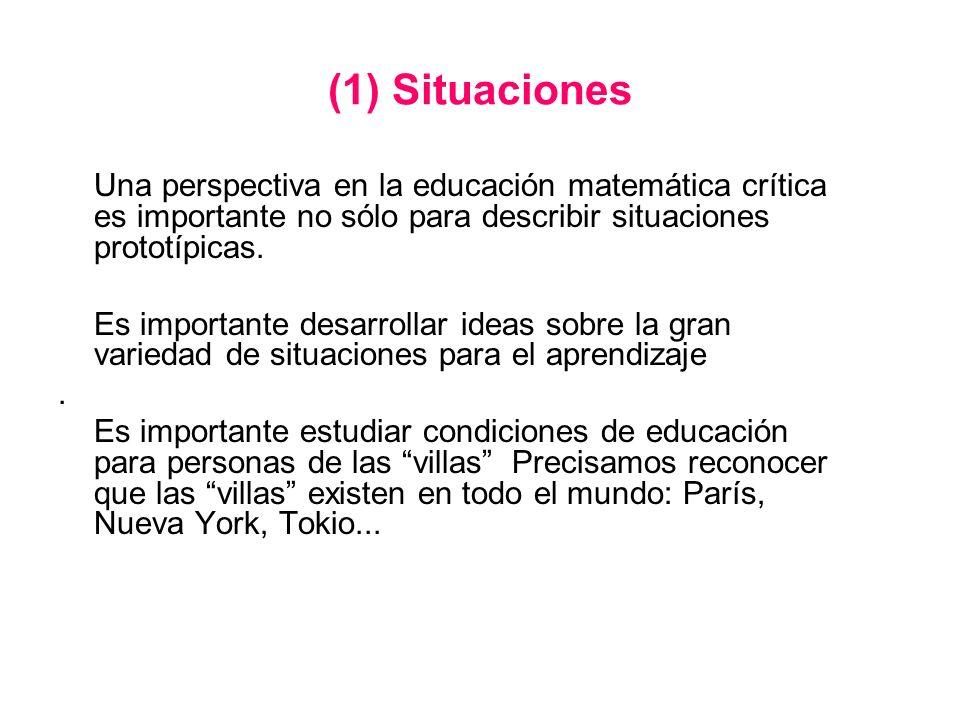 (1) Situaciones Una perspectiva en la educación matemática crítica es importante no sólo para describir situaciones prototípicas.