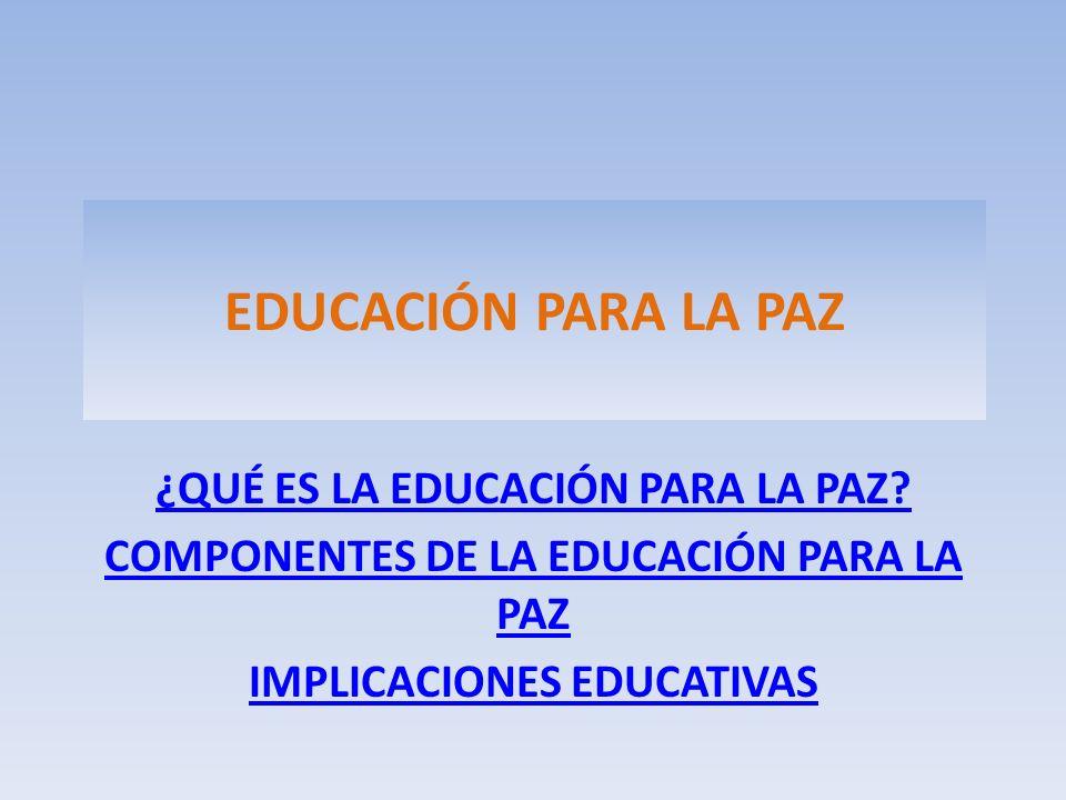 EDUCACIÓN PARA LA PAZ ¿QUÉ ES LA EDUCACIÓN PARA LA PAZ