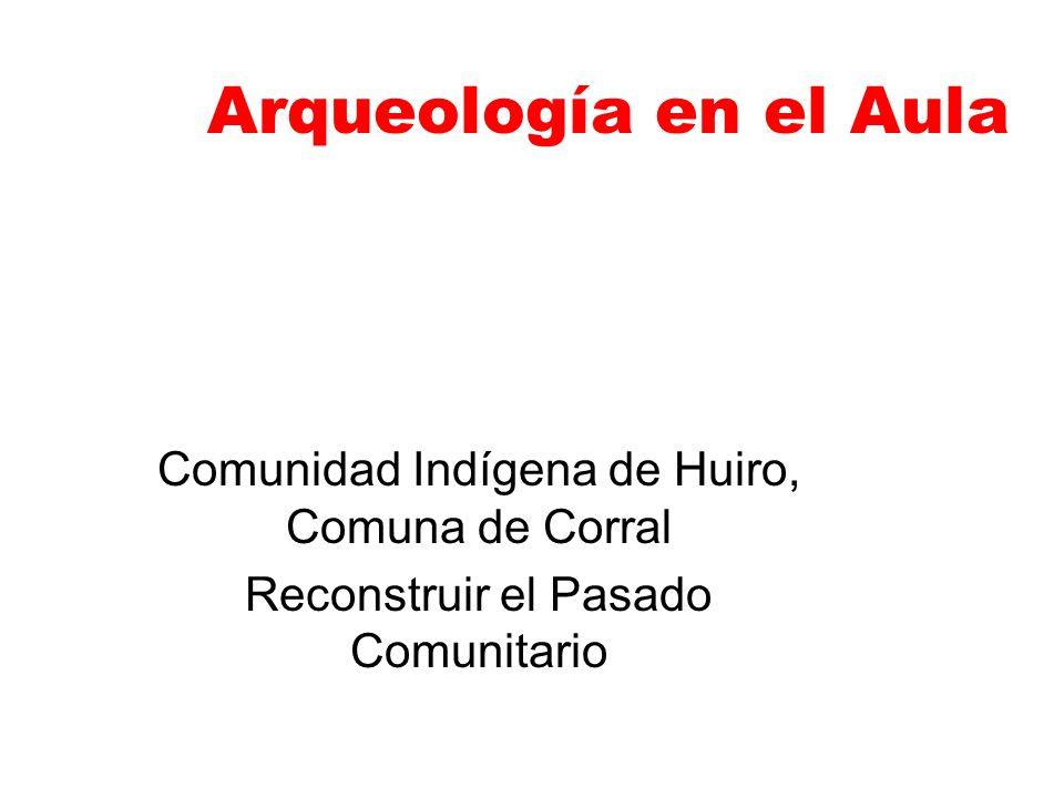 Arqueología en el Aula Comunidad Indígena de Huiro, Comuna de Corral