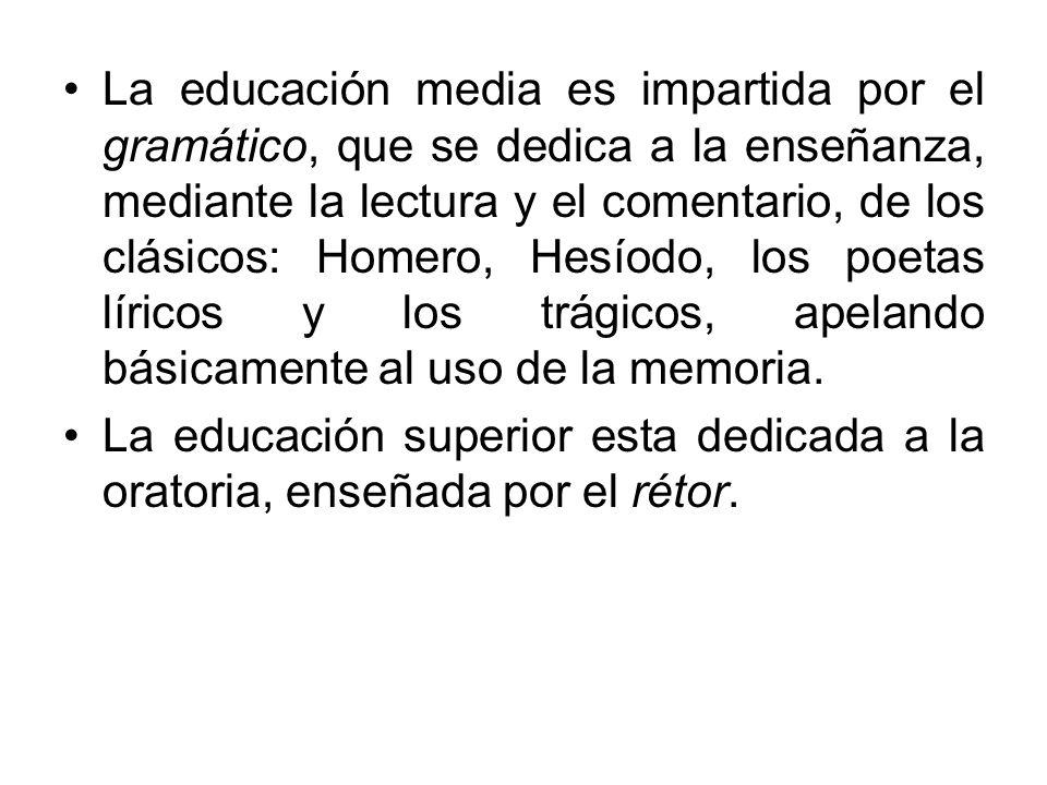La educación media es impartida por el gramático, que se dedica a la enseñanza, mediante la lectura y el comentario, de los clásicos: Homero, Hesíodo, los poetas líricos y los trágicos, apelando básicamente al uso de la memoria.