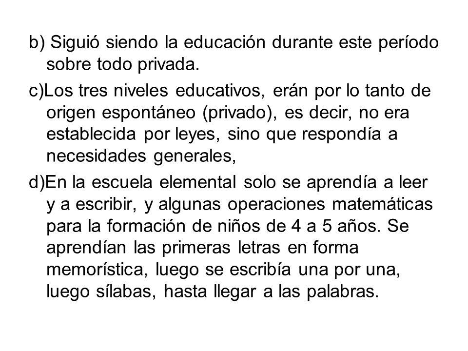 b) Siguió siendo la educación durante este período sobre todo privada.