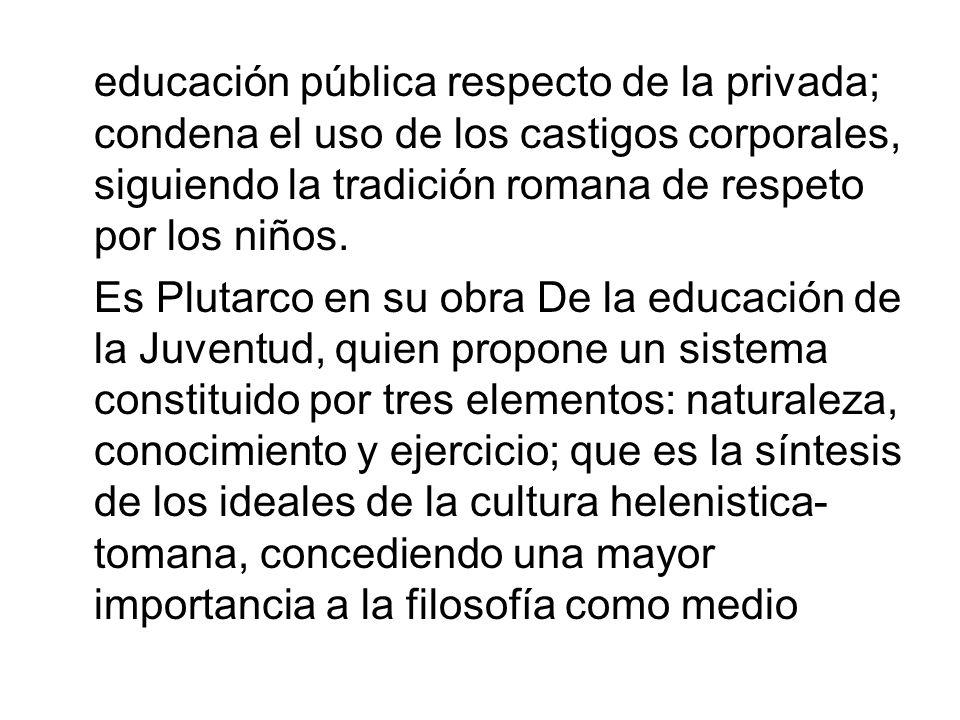 educación pública respecto de la privada; condena el uso de los castigos corporales, siguiendo la tradición romana de respeto por los niños.