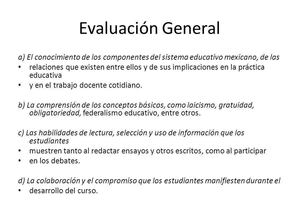 Evaluación General a) El conocimiento de los componentes del sistema educativo mexicano, de las.