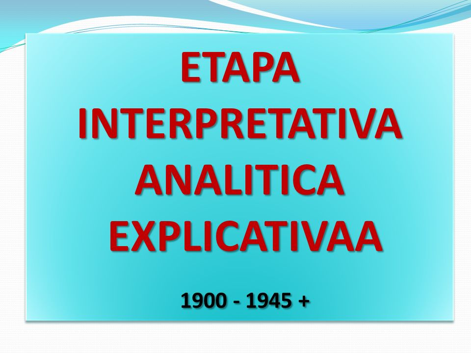 ETAPA INTERPRETATIVA ANALITICA EXPLICATIVAA 1900 - 1945 +
