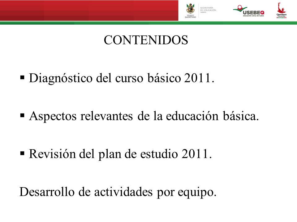 CONTENIDOS Diagnóstico del curso básico 2011. Aspectos relevantes de la educación básica. Revisión del plan de estudio 2011.