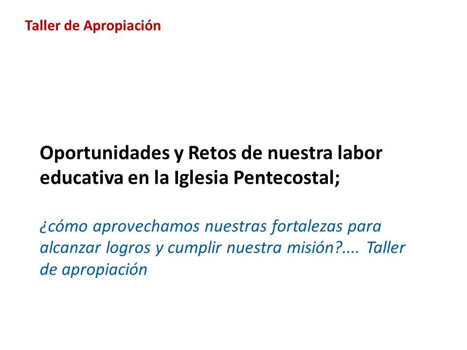Taller de Apropiación Oportunidades y Retos de nuestra labor educativa en la Iglesia Pentecostal;