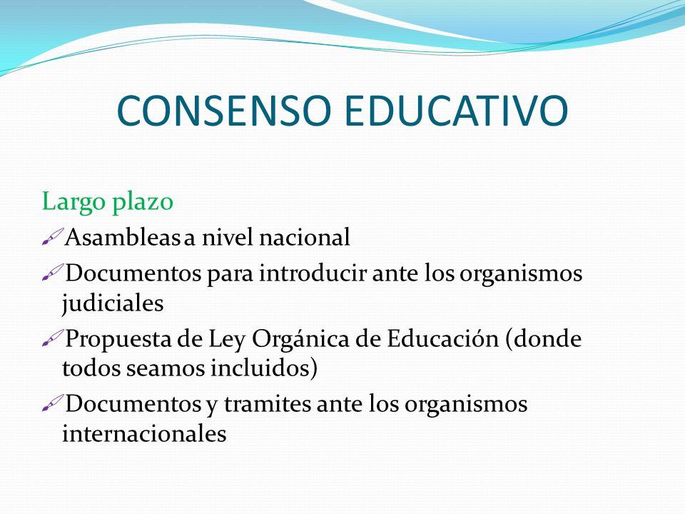 CONSENSO EDUCATIVO Largo plazo Asambleas a nivel nacional