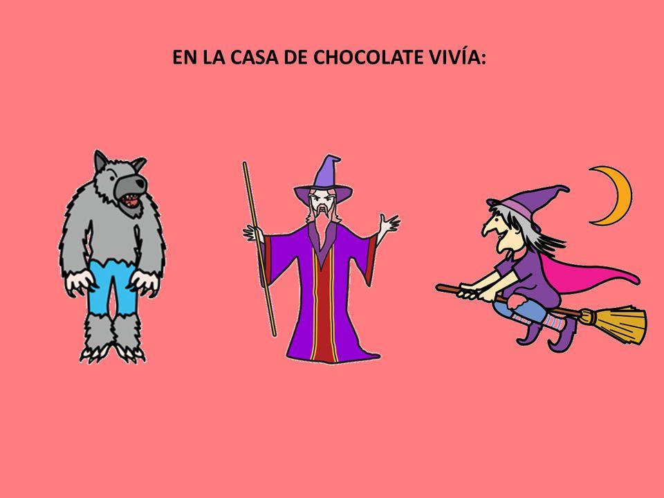 EN LA CASA DE CHOCOLATE VIVÍA: