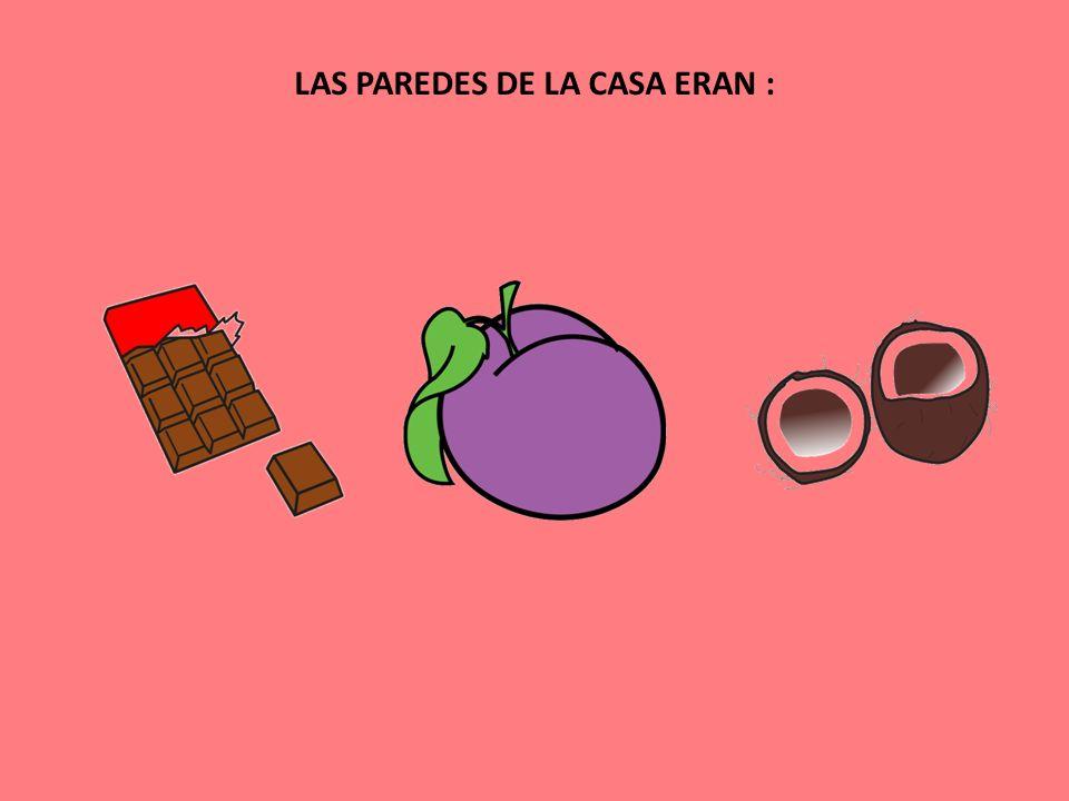 LAS PAREDES DE LA CASA ERAN :