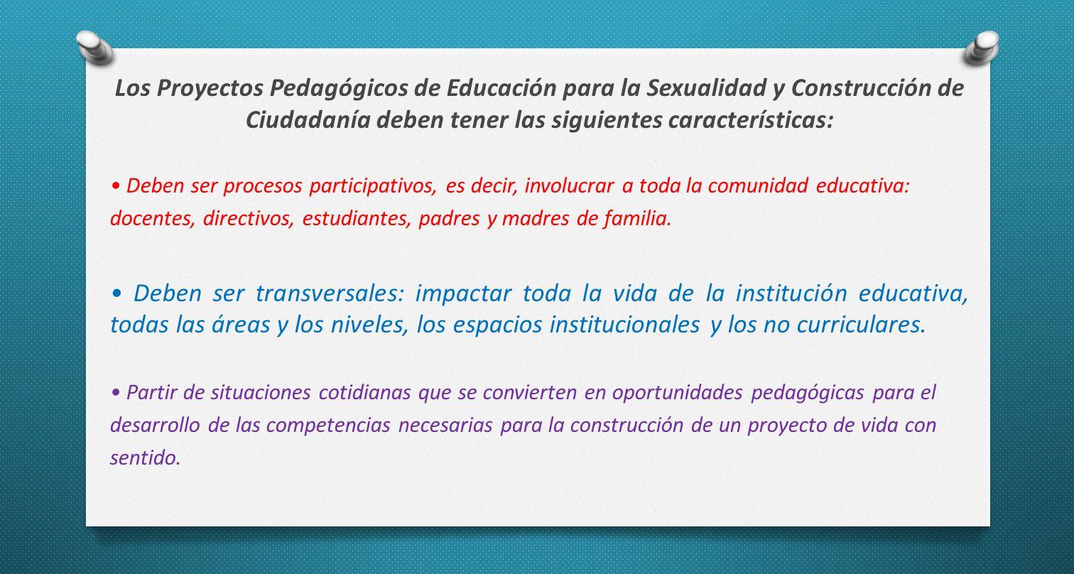 Los Proyectos Pedagógicos de Educación para la Sexualidad y Construcción de Ciudadanía deben tener las siguientes características: