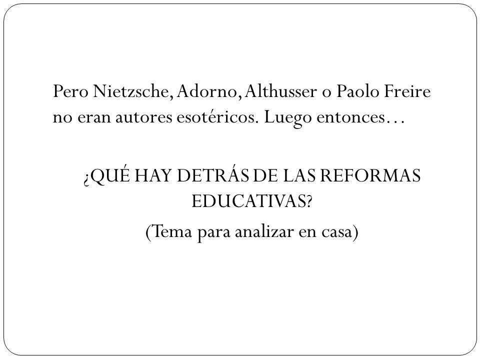 Pero Nietzsche, Adorno, Althusser o Paolo Freire no eran autores esotéricos.