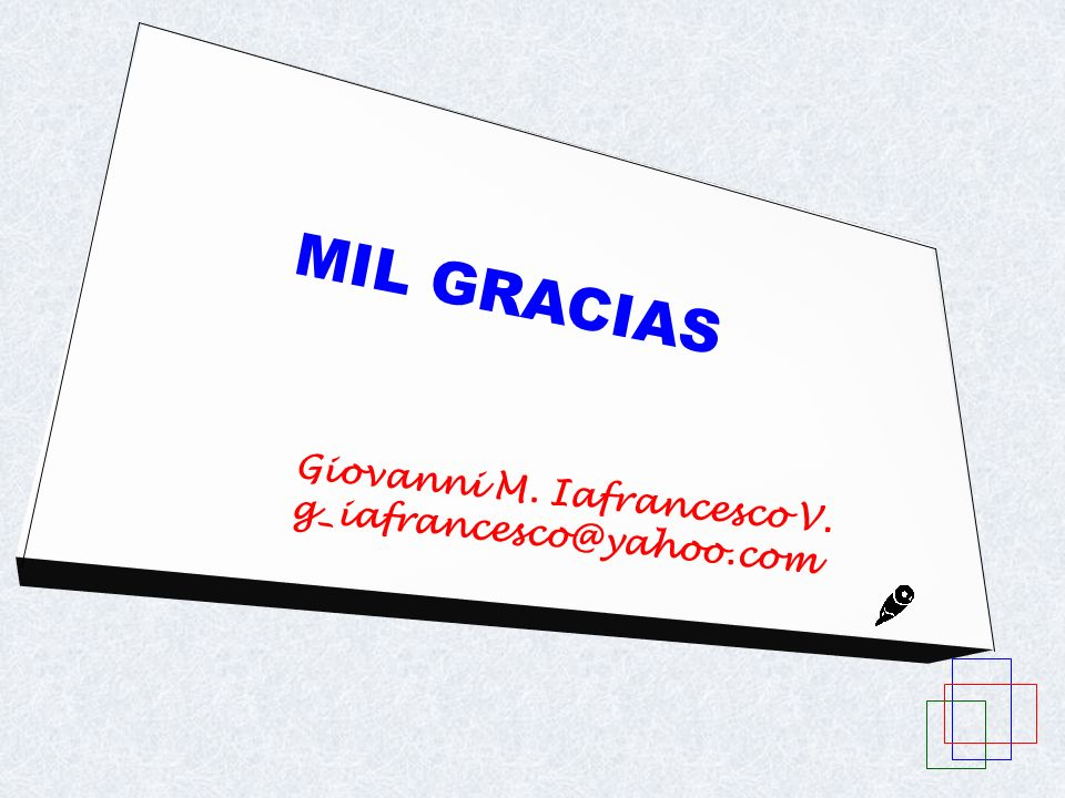 MIL GRACIAS Giovanni M. Iafrancesco V. g_iafrancesco@yahoo.com