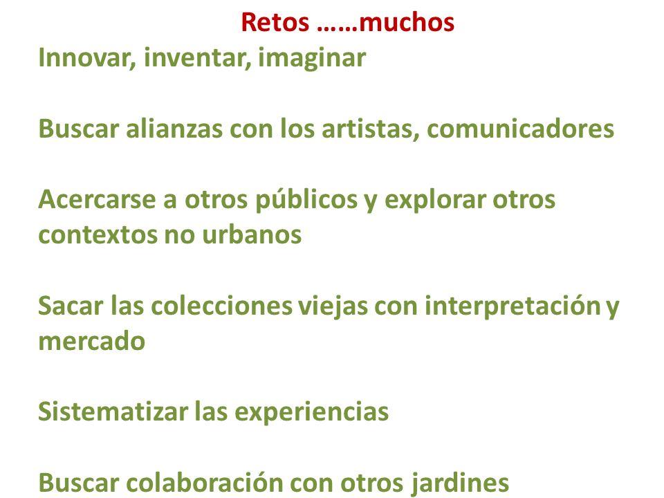 Retos ……muchos Innovar, inventar, imaginar. Buscar alianzas con los artistas, comunicadores.