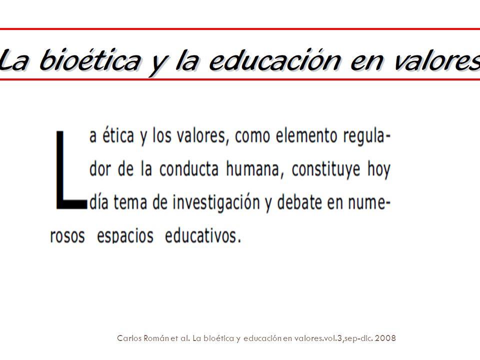 Carlos Román et al. La bioética y educación en valores. vol. 3,sep-dic
