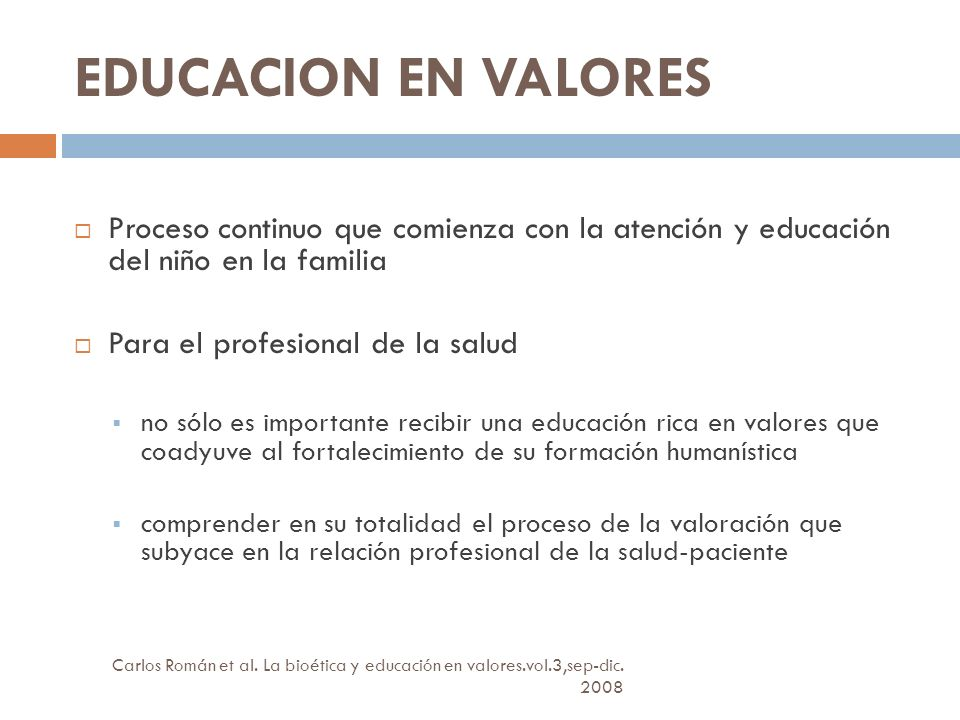 EDUCACION EN VALORES Proceso continuo que comienza con la atención y educación del niño en la familia.