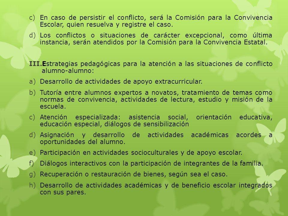 En caso de persistir el conflicto, será la Comisión para la Convivencia Escolar, quien resuelva y registre el caso.