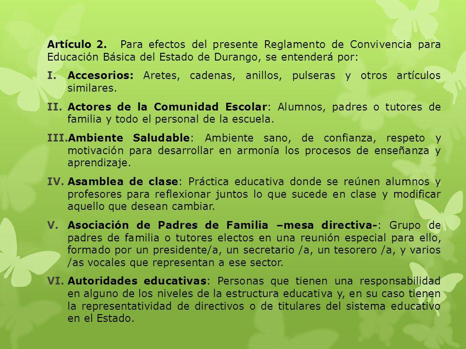 Artículo 2. Para efectos del presente Reglamento de Convivencia para Educación Básica del Estado de Durango, se entenderá por: