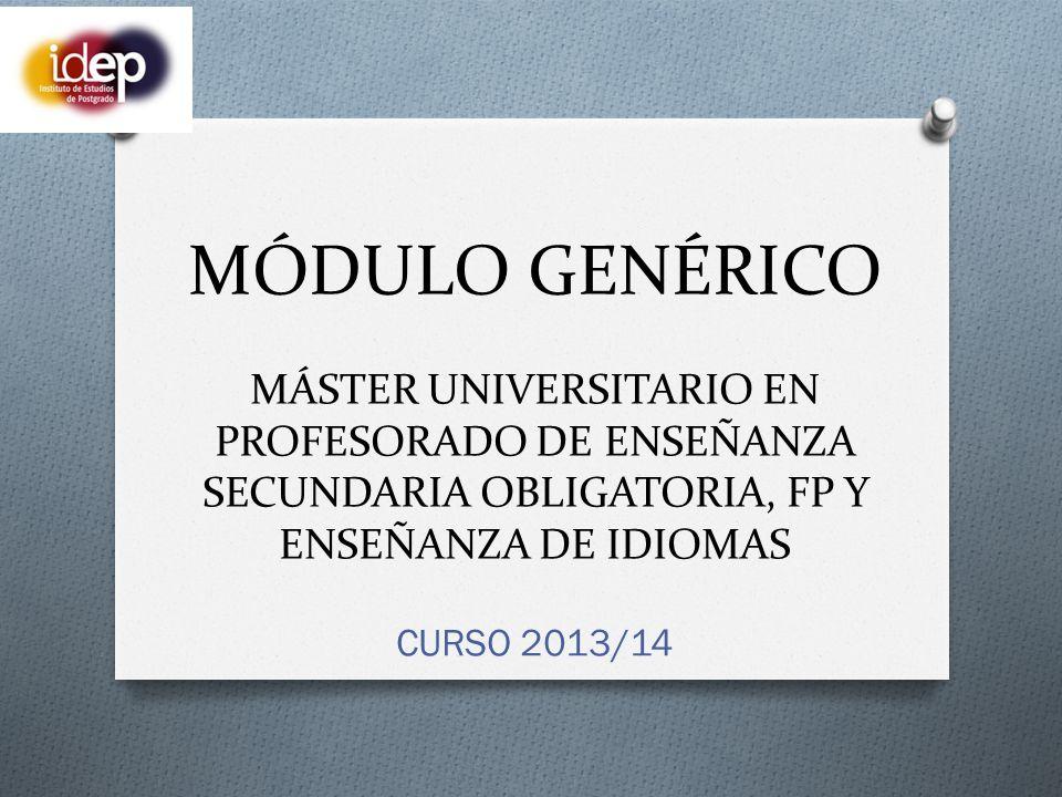 MÓDULO GENÉRICO MÁSTER UNIVERSITARIO EN PROFESORADO DE ENSEÑANZA SECUNDARIA OBLIGATORIA, FP Y ENSEÑANZA DE IDIOMAS