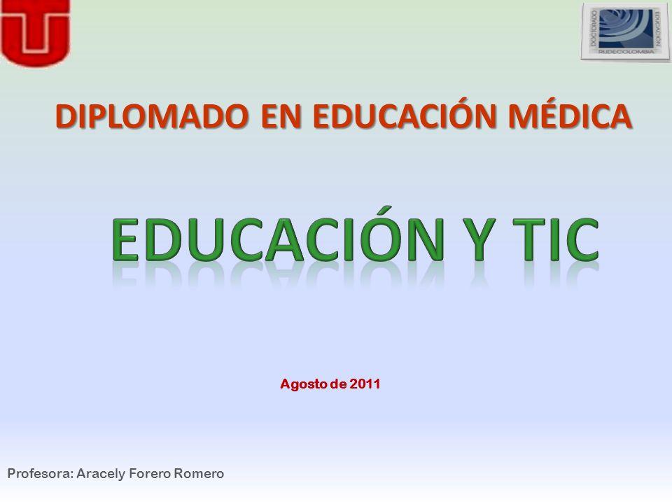 EDUCACIÓN Y TIC DIPLOMADO EN EDUCACIÓN MÉDICA Agosto de 2011