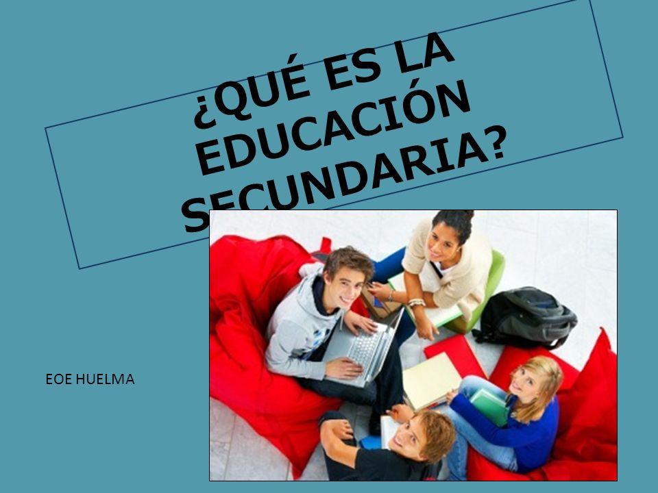 ¿QUÉ ES LA EDUCACIÓN SECUNDARIA