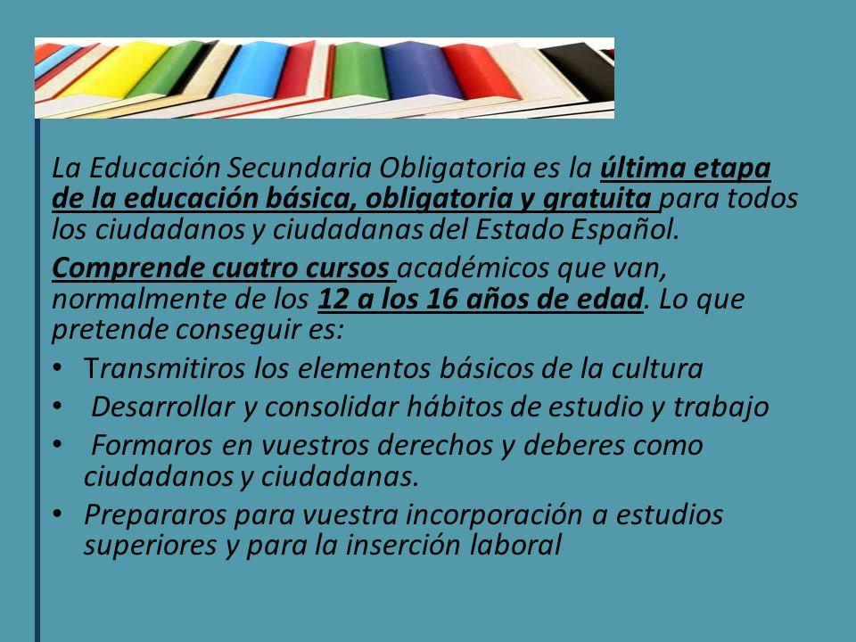La Educación Secundaria Obligatoria es la última etapa de la educación básica, obligatoria y gratuita para todos los ciudadanos y ciudadanas del Estado Español.
