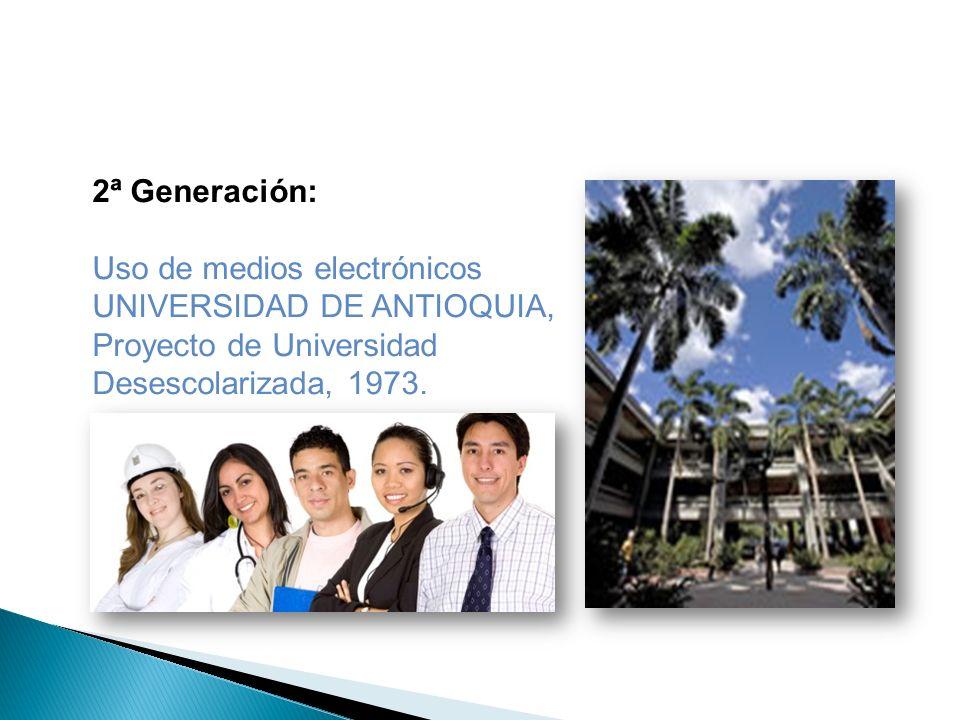 2ª Generación: Uso de medios electrónicos. UNIVERSIDAD DE ANTIOQUIA, Proyecto de Universidad.