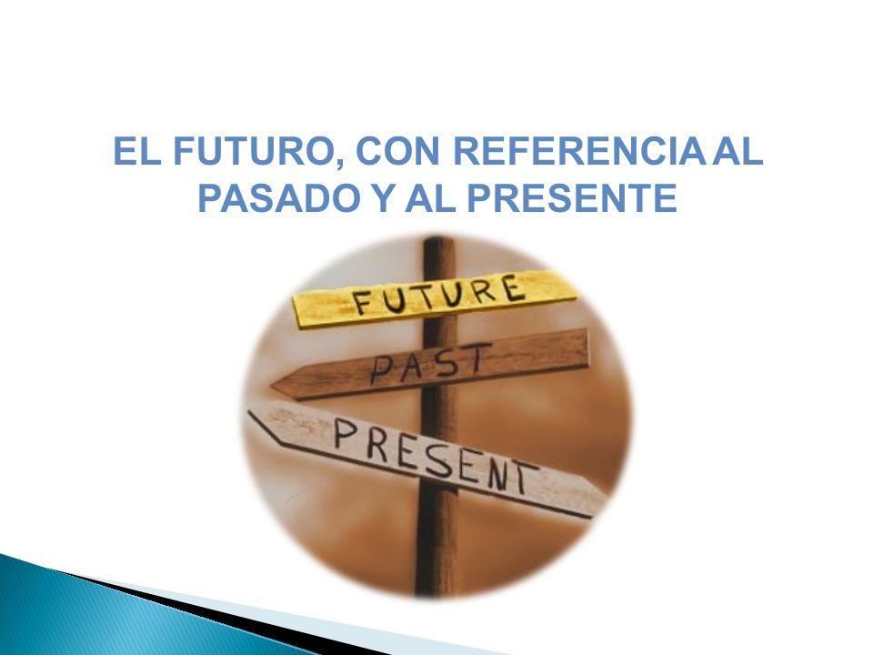 EL FUTURO, CON REFERENCIA AL PASADO Y AL PRESENTE