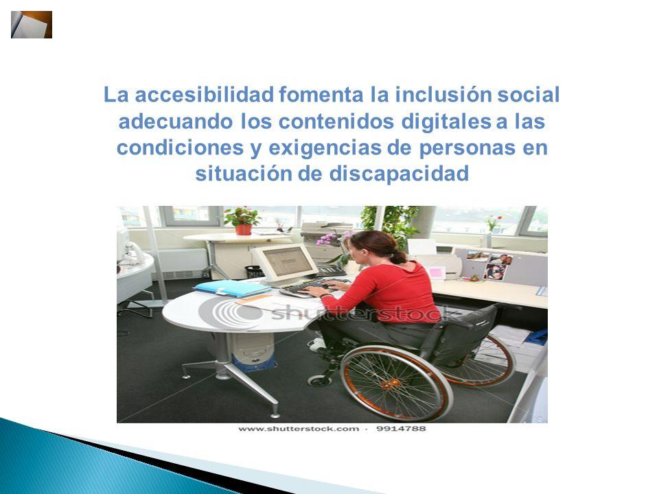 La accesibilidad fomenta la inclusión social adecuando los contenidos digitales a las condiciones y exigencias de personas en situación de discapacidad